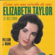 Cine: CÓMO SER UNA ESTRELLA DE CINE. ELIZABETH TAYLOR EN HOLLYWOOD - WILLIAM J. MANN - BABEL BOOKS, 2010.. Lote 125385147