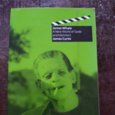Cine: JAMES CURTIS. JAMES WHALE, A NEW WORLD OF GODS AND MONSTERS. EN INGLÉS. Lote 128756786