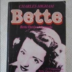 Cine: BETTE. BETTE DAVIS AL DESNUDO. CHARLES HIGHAM. ULTRAMAR, 1ª EDICION, 1982. RUSTICA. CON FOTOGRAFIAS . Lote 131145464