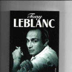 Cine: TONY LEBLANC, ÉSTA ES MI VIDA, AÑO 1999 1ª EDICIÓN LAS MEMORIAS CONTADAS POR EL LIBRO DE 254 PÁGINAS. Lote 139378846