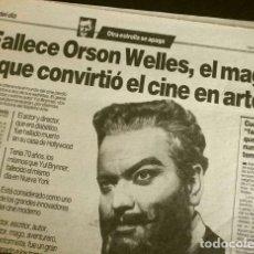 Cine: MUERE ORSON WELLES (NOTICIA DE PRENSA ORIGINAL OCT 1985) PERIODICO (SOLO 1 HOJAS DEL REPORTAJE). Lote 160849246