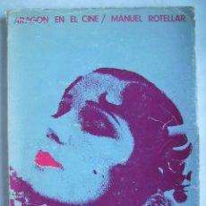 Cine: ARAGÓN EN EL CINE, POR MANUEL ROTELLAR. LIBRO. 15 X 21,5 CMS. 127 PÁGINAS.. Lote 180207401