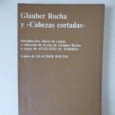 Cine: GLAUBER ROCHA Y 'CABEZAS CORTADAS', DE G.ROCHA-AUGUSTO M.TORRES (DIARIO RODAJE Y SELECCIÓN TEXTOS). Lote 188490166