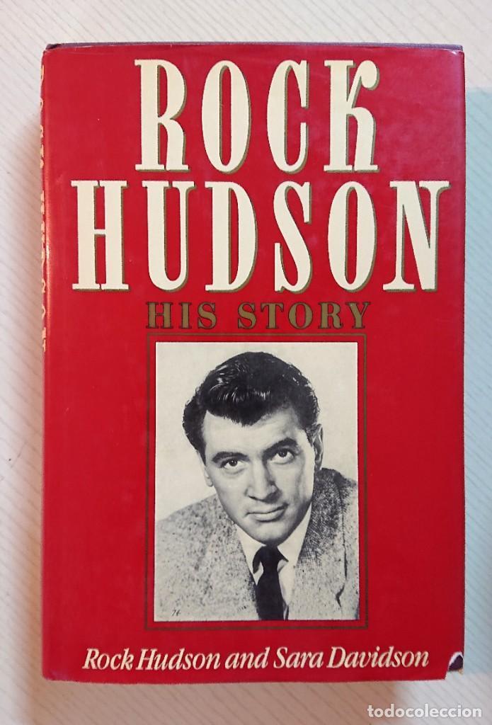 ROCK HUDSON · HIS STORY · BY ROCK HUDSON AND SARA DAVIDSON · WEIDENFELD AND NICOLSON, LONDON 1986 (Cine - Biografías)