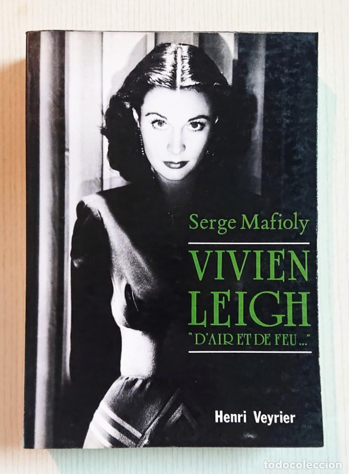 VIVIEN LEIGH · D'AIR ET DE FEU.... PAR SERGE MAFIOLY · EDITIONS HENRY VEYRIER (Cine - Biografías)