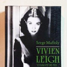 Cine: VIVIEN LEIGH · D'AIR ET DE FEU.... PAR SERGE MAFIOLY · EDITIONS HENRY VEYRIER . Lote 194004127