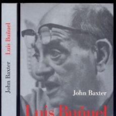 Cine: BAXTER, JOHN. LUIS BUÑUEL. UNA BIOGRAFÍA. 1996.. Lote 194281323