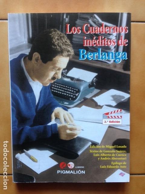 LUIS GARCIA BERLANGA : LOS CUADERNOS INÉDITOS DE BERLANGA . GONZALO SUÁREZ , AUTE , LUIS A. CUENCA , (Cine - Biografías)