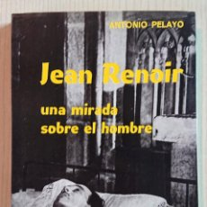 Cine: JEAN RENOIR UNA MIRADA SOBRE EL HOMBRE · POR ANTONIO PELAYO · VALLADOLID 1971 MUY BUEN ESTADO . Lote 195405228