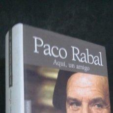 Cine: PACO RABAL-AQUI UN AMIGO-BIOGRAFIA-MEMORIAS-JUAN IGNACIO GARCIA GARZON-2004-MUY RARA 1ª EDICION.. Lote 201205131