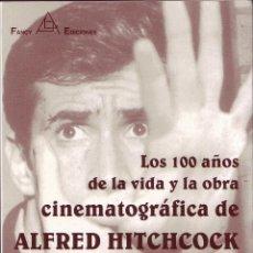 Cine: LOS 100 AÑOS DE LA VIDA Y LA OBRA CINEMATOGRAFICA DE ALFRED HITCHCOCK, VARIOS. ED. FANCY, VALL.1999.. Lote 204543023