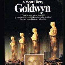 Cine: GOLDWYN POR A. SCOTT BERG. TODA LA VIDA DE HOLLYWOOD Y UNA DE SUS PERSONALIDADES MAS FUERTES. Lote 206231675