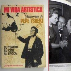 Cine: MI VIDA ARTÍSTICA MEMORIAS DE PEPE YSBERT - LIBRO ACTOR ESPAÑOL CINE TEATRO SU ÉPOCA FOTOS BIOGRAFÍA. Lote 206818043