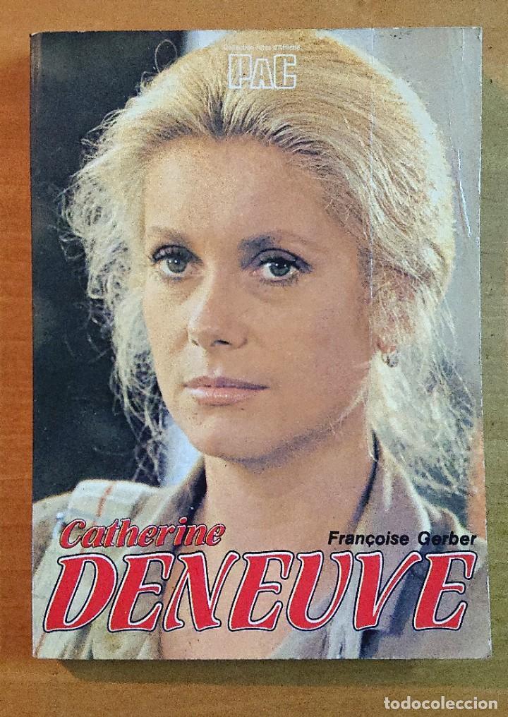 CATHERINE DENEUVE · UN CERTAIN RÊVE ÉVEILLÉ · PAR FRANÇOIS GERBER · (Cine - Biografías)