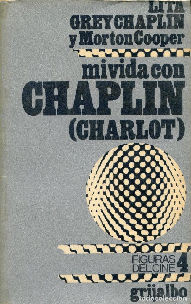 MI VIDA CON CHAPLIN (CHARLOT). LITA GREY CHAPLIN Y MORTON COOPER. (Cine - Biografías)