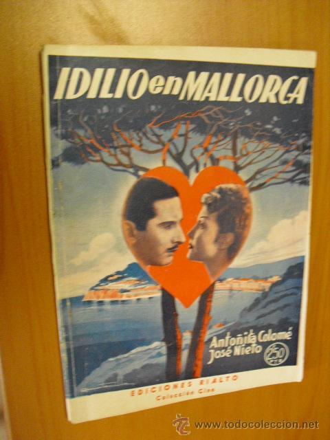 IDILIO EN MALLORCA, POR ANTOÑITA COLOME,Y JOSE NIETO, EDICIONES RIALTO 1943 (Cine - Foto-Films y Cine-Novelas)