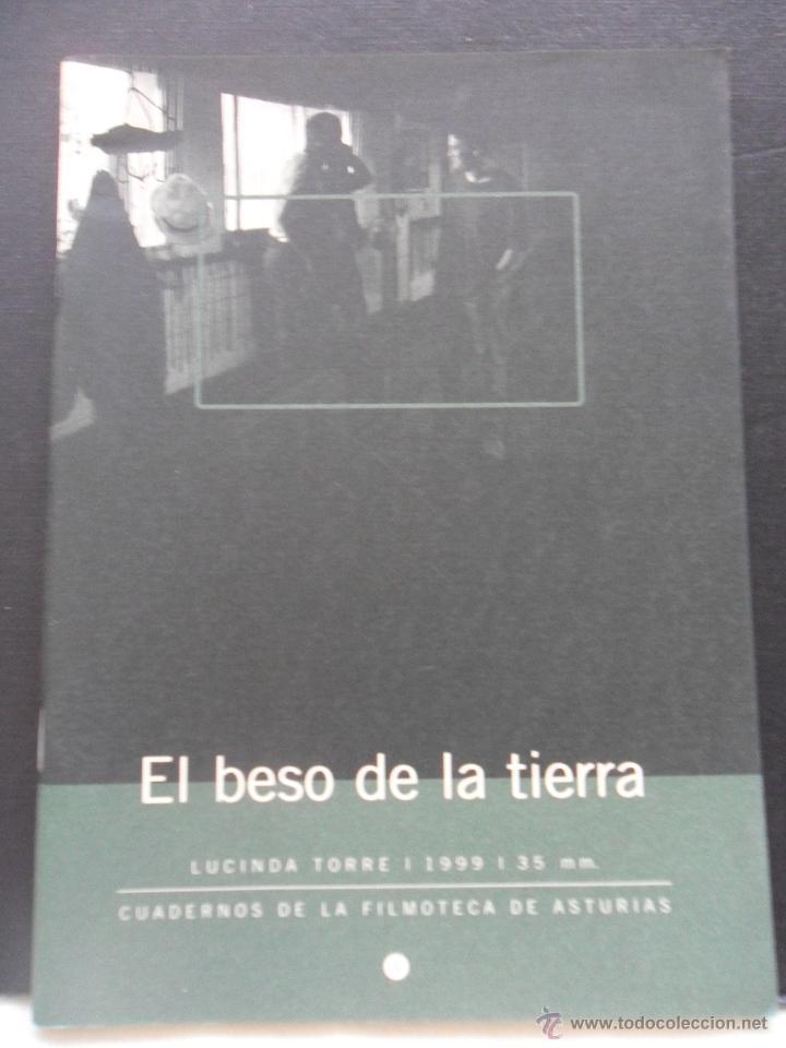 EL BESO DE LA TIERRA. LUCINDA TORRE 1999. 35 MM. CUADERNOS DE LA FILMOTECA DE ASTURIAS. RUSTICA. 42 (Cine - Foto-Films y Cine-Novelas)