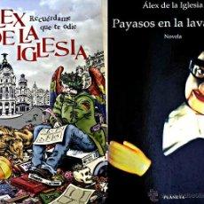 Cine: ALEX DE LA IGLESIA: 2 LIBROS. RECUÉRDAME QUE TE ODIE Y PAYASOS EN LA LAVADORA. Lote 54210943