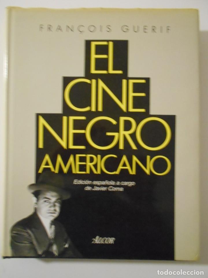 EL CINE NEGRO AMERICANO. FRANÇOIS GUERIF. EDICION ESPAÑOLA A CARGO DE JAVIER COMA. ALCOR, 1988. TAPA (Cine - Foto-Films y Cine-Novelas)