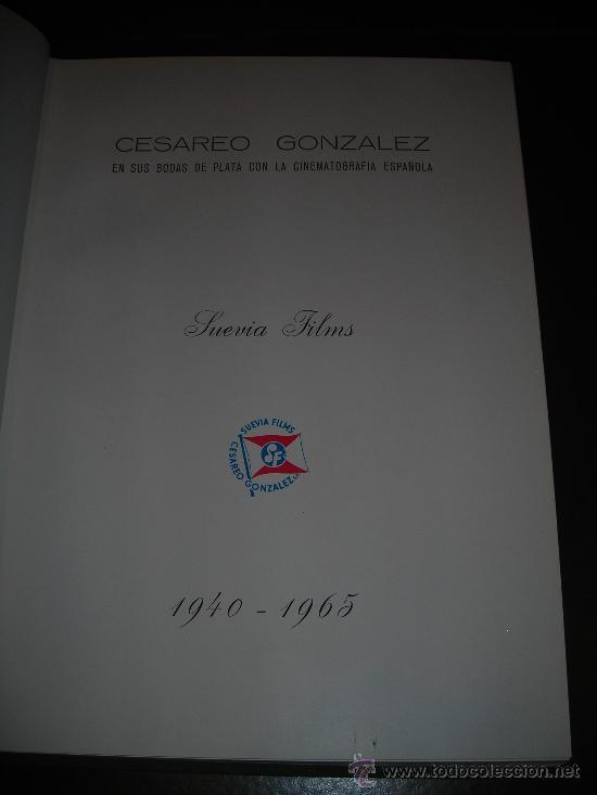 Cine: LIBRO CESAREO GONZALEZ EN SUS BODAS DE PLATA CON LA CINEMATOGRAFIA ESPAÑOLA 1940 - 1965, ILUSTRADO - Foto 3 - 27619170