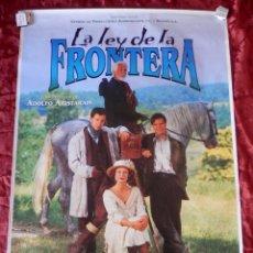 Cine: POSTER CARTEL ORIGINAL PELICULA: LA LEY DE LA FRONTERA ADOLFO ARISTARAIN. Lote 149338393