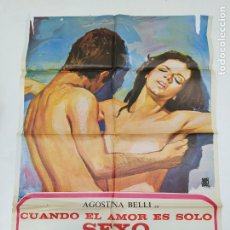 Cine: CARTEL DE LA PELICULA CUANDO EL AMOR ES SOLO SEXO. AGOSTINA BELLI, EWA AULIN, GIANNI MACCHIA TDKP23B. Lote 236808225