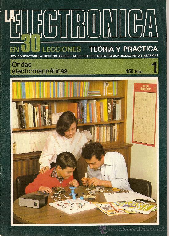 LA ELECTRONICA EN 30 LECCIONES TEORIA Y PRACTICA Nº 1 ONDAS ELECTROMAGNETICAS BOIXAREU EDITORES (Cine - Revistas - Ondas)