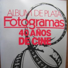 Cine: ALBUM DE PLATA. FOTOGRAMAS. 40 AÑOS DE CINE. 1986.. Lote 49033321