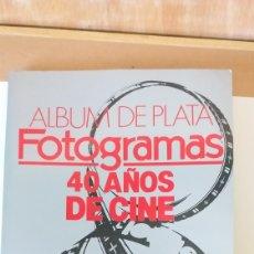 Cine: ALBUM DE PLATA.FOTOGRAMAS.40 AÑOS DE CINE.. Lote 161338354