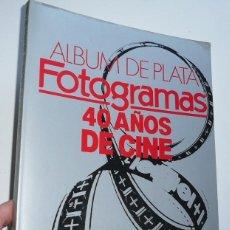 Cine: ÁLBUM DE PLATA FOTOGRAMAS 40 AÑOS DE CINE NÚMERO ESPECIAL 40 ANIVERSARIO (1986). Lote 207026488