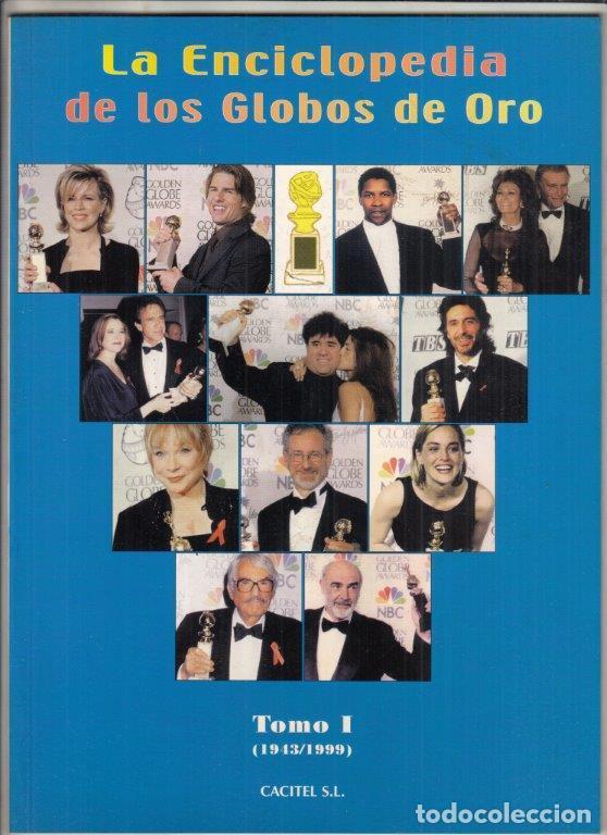 LA ENCICLOPEDIA DE LOS GLOBOS DE ORO TOMO I (1943-1999) CACITEL SL. (Cine - Revistas - Otros)