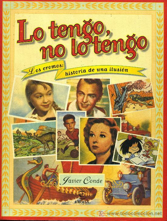 LO TENGO, NO LO TENGO - LOS CROMOS: HISTORIA DE UNA ILUSIÓN - JAVIER CONDE - ESPASA 1998 (Cine - Varios)