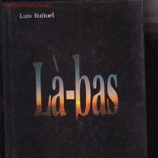 Cine: LUIS BUÑUEL - LÁ-BAS - GUIÓN CINEMATOGRAFICO DE LUIS BUÑUEL Y J. C. CARRIÉRE. Lote 11859226