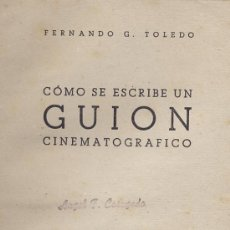 Cine: COMO SE ESCRIBE UN GUION CINEMATOGRAFICO FERNANDO G. TOLEDO. 1943. Lote 26675509