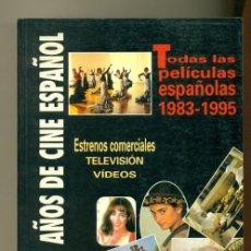 Cine: TRECE AÑOS DE CINE ESPAÑOL - TODAS LAS PELICULAS 1983-1995 EN FICHAS - EQUIPO PANTALLA. Lote 27343385