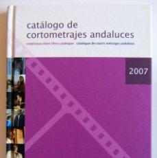 Cine: CATÁLOGO DE CORTOMETRAJES ANDALUCES 2007. Lote 46477567