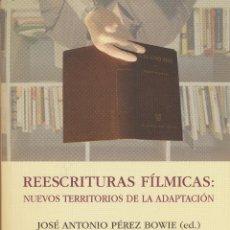 Cinéma: REESCRITURAS FÍLMICAS: NUEVOS TERRITORIOS DE LA ADAPTACIÓN. JOSÉ ANTONIO PÉREZ BOWIE (ED.). CINE. Lote 48203382