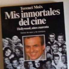 Cine: MIS INMORTALES DEL CINE - HOLLYWOOD, AÑOS 40 TERENCI MOIX 1ª EDICION 1991 . Lote 69995709