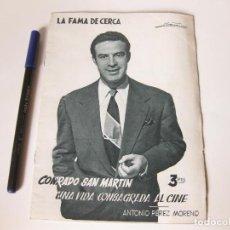 Cine: LIBRILLO DE LA FAMA DE CERCA SOBRE EL ACTOR CONRADO SAN MARTIN. UNA VIDA CONSAGRADA AL CINE. Lote 84902128