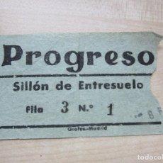 Cine: ENTRADA DEL CINE PROGRESO DE MADRID SILLÓN DE ENTRESUELO AÑOS 40. Lote 90269228