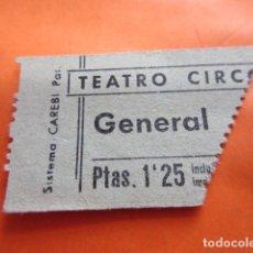 Cine: ENTRADA TEATRO CIRC... GENERAL 1,25 PESETAS - LEER INTERIOR. Lote 133454566
