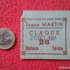 Cine: ANTIGUA ENTRADA TICKET ENTRY ENTRANCE TEATRO MARTÍN MADRID ? CLAQUÉ BUTACA TARDE 1961 VER FOTO Y DES. Lote 159120862