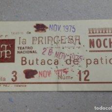 Cine: ENTRADA DE TEATRO - NACIONAL LA PRINCESA - VALENCIA - NOVIEMBRE DE 1975. Lote 180171190