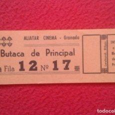 Cine: VIEJA ENTRADA TICKET ENTRANCE ENTREE EINTRITT ALIATAR CINEMA GRANADA CINE BUTACA DE PRINCIPAL ENTRY.. Lote 223213980