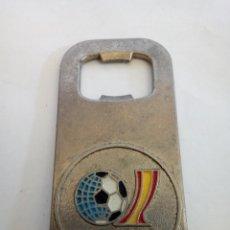 Abrebotellas y sacacorchos de colección: ABRIDOR DEL MUNDIAL ESPAÑA 82. Lote 197091423