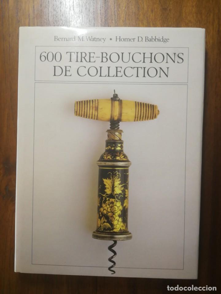LIBRO 600 TIRE-BOUCHONS DE COLLECTION ( SACACORCHOS DE COLECCIÓN ) 1983 160 PÁGINAS MUY BUEN ESTADO (Coleccionismo - Botellas y Bebidas - Abrebotellas y Sacacorchos)