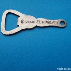 Abrebotellas y sacacorchos de colección: ABRIDOR: CERVEZAS EL AGUILA. Lote 207854052
