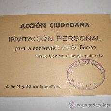 Coleccionismo Acciones Españolas: ACCION CIUDADANA - CADIZ - INVITACION PARA LA CONFERENCIA DEL SR. PEMAN, TEATRO COMICO - 1932. Lote 34040404