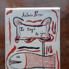 Arte: ANTONIO FERRER TE TOQUÉ LOS OJOS. Lote 178858898