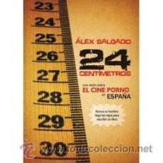Libros: 24 CENTÍMETROS - UNA VISIÓN SOBRE EL CINE PORNO EN ESPAÑA - ÁLEX SALGADO. Lote 50820083
